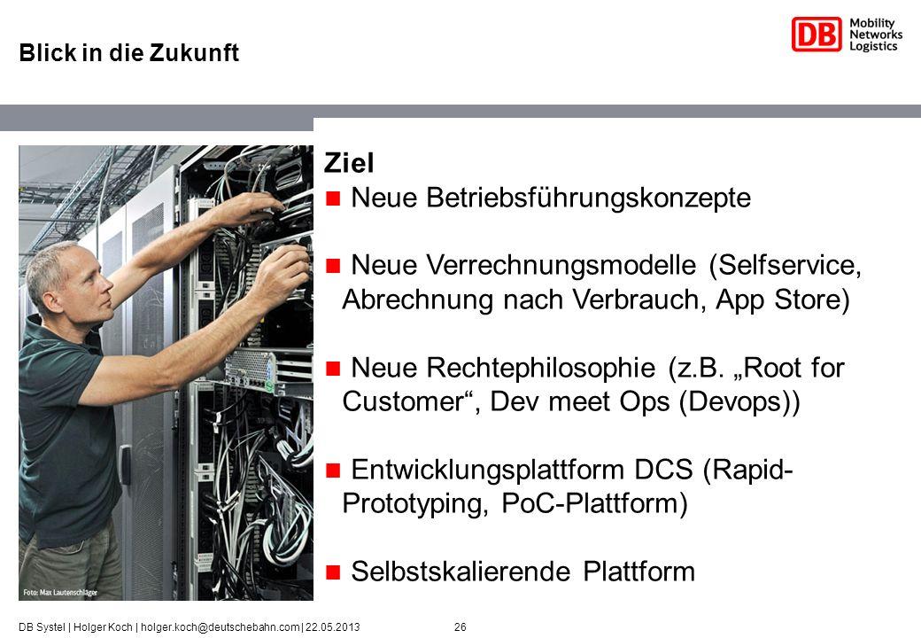 26DB Systel | Holger Koch | holger.koch@deutschebahn.com | 22.05.2013 Blick in die Zukunft Ziel Neue Betriebsführungskonzepte Neue Verrechnungsmodelle