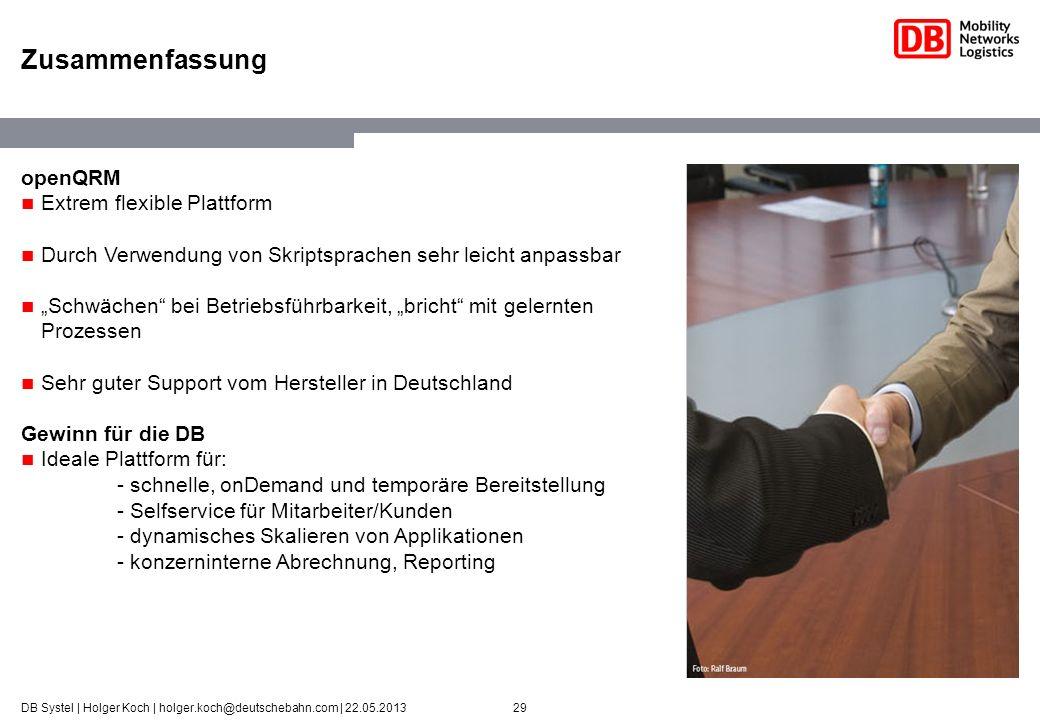 29DB Systel | Holger Koch | holger.koch@deutschebahn.com | 22.05.2013 Zusammenfassung openQRM Extrem flexible Plattform Durch Verwendung von Skriptspr