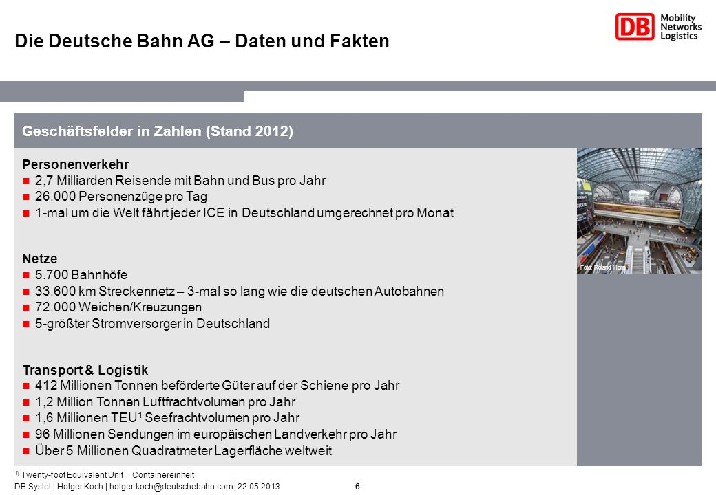 6DB Systel | Holger Koch | holger.koch@deutschebahn.com | 22.05.2013 Personenverkehr 2,7 Milliarden Reisende mit Bahn und Bus pro Jahr 26.000 Personen