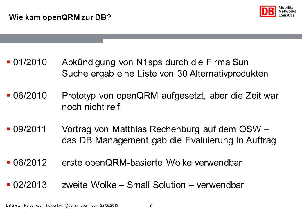 29DB Systel   Holger Koch   holger.koch@deutschebahn.com   22.05.2013 Zusammenfassung openQRM Extrem flexible Plattform Durch Verwendung von Skriptsprachen sehr leicht anpassbar Schwächen bei Betriebsführbarkeit, bricht mit gelernten Prozessen Sehr guter Support vom Hersteller in Deutschland Gewinn für die DB Ideale Plattform für: - schnelle, onDemand und temporäre Bereitstellung - Selfservice für Mitarbeiter/Kunden - dynamisches Skalieren von Applikationen - konzerninterne Abrechnung, Reporting