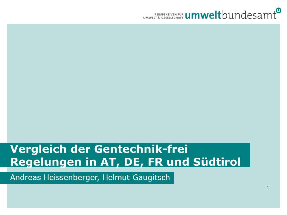 Vergleich der Gentechnik-frei Regelungen in AT, DE, FR und Südtirol Andreas Heissenberger, Helmut Gaugitsch 1