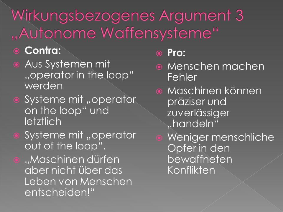 Contra: Aus Systemen mit operator in the loop werden Systeme mit operator on the loop und letztlich Systeme mit operator out of the loop. Maschinen dü