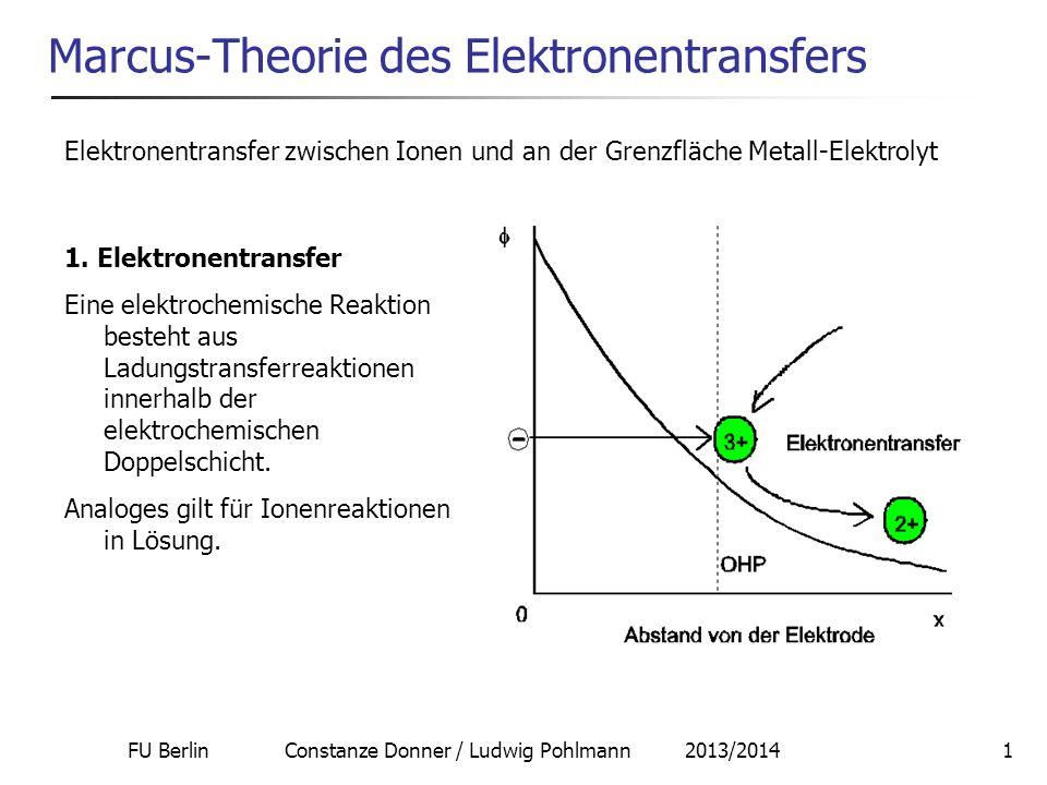 FU Berlin Constanze Donner / Ludwig Pohlmann 2013/20142 Ladungstransfer : Der Ladungstransfer erfolgt über den quantenmechanischen Tunnelprozess: strahlungsloser Übergang durch eine Energiebarriere zwischen Energieniveaus gleicher Höhe (= gleicher Energie) Tunnelwahrscheinlichkeit für Elektronen P 1, da: de-Broglie-Wellenlänge des Elektrons bei einer Austrittsarbeit von 5 10 -12 erg/atom: e 10 -3 cm =10 5 Å >> d OHP !