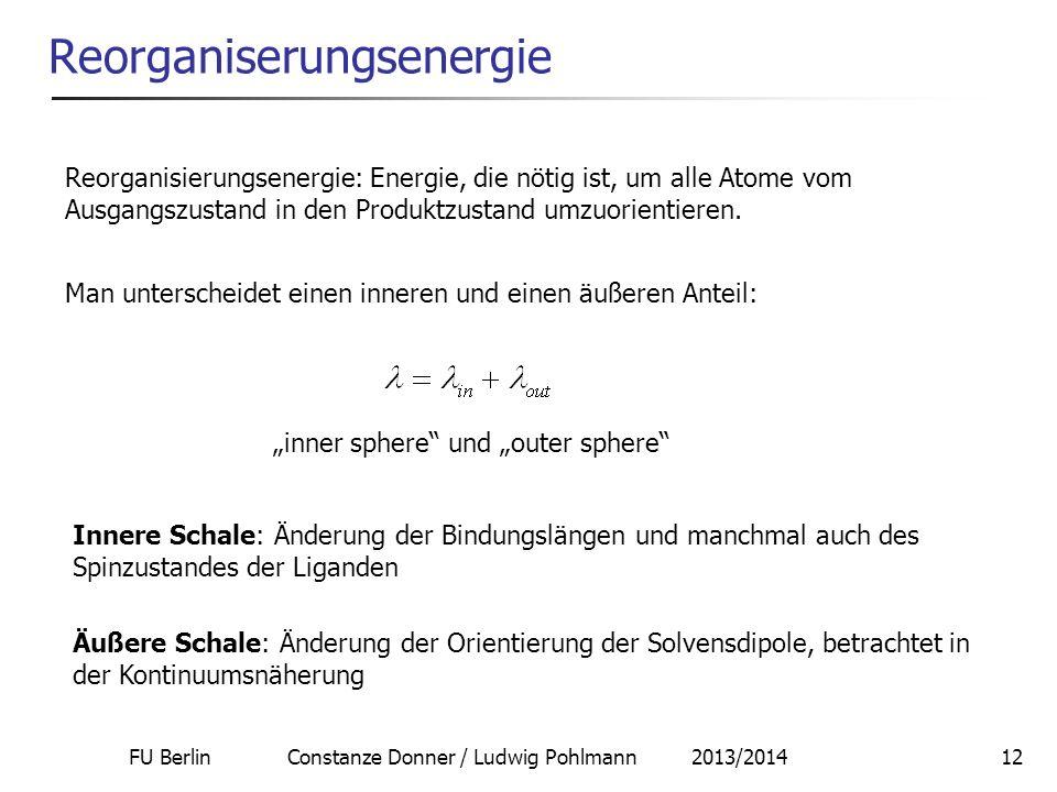FU Berlin Constanze Donner / Ludwig Pohlmann 2013/201412 Reorganiserungsenergie Reorganisierungsenergie: Energie, die nötig ist, um alle Atome vom Aus
