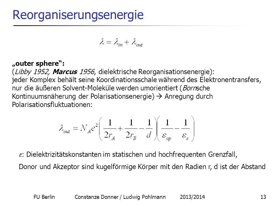 FU Berlin Constanze Donner / Ludwig Pohlmann 2013/201413 Reorganiserungsenergie outer sphere: (Libby 1952, Marcus 1956, dielektrische Reorganisationse