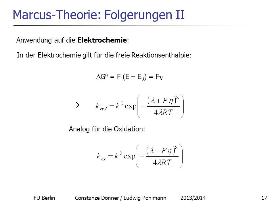 FU Berlin Constanze Donner / Ludwig Pohlmann 2013/201417 Marcus-Theorie: Folgerungen II Anwendung auf die Elektrochemie: In der Elektrochemie gilt für