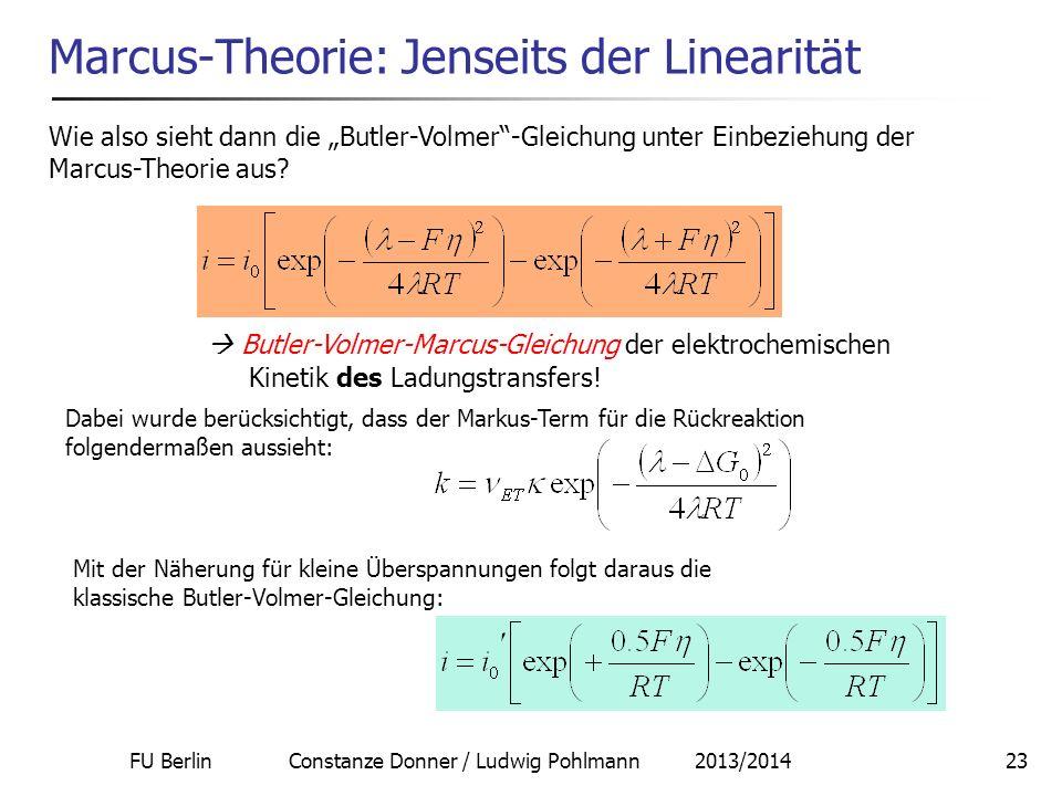 FU Berlin Constanze Donner / Ludwig Pohlmann 2013/201423 Marcus-Theorie: Jenseits der Linearität Wie also sieht dann die Butler-Volmer-Gleichung unter