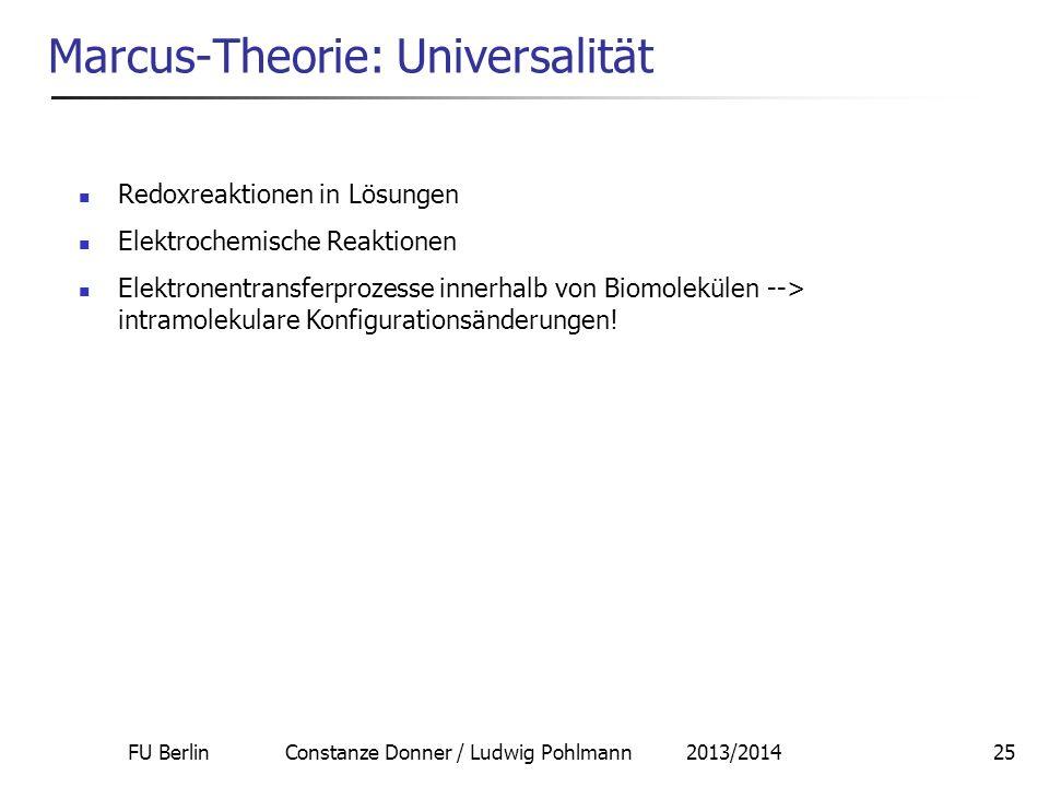 FU Berlin Constanze Donner / Ludwig Pohlmann 2013/201425 Marcus-Theorie: Universalität Redoxreaktionen in Lösungen Elektrochemische Reaktionen Elektro