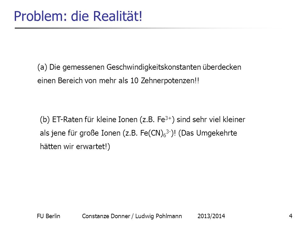 FU Berlin Constanze Donner / Ludwig Pohlmann 2013/201425 Marcus-Theorie: Universalität Redoxreaktionen in Lösungen Elektrochemische Reaktionen Elektronentransferprozesse innerhalb von Biomolekülen --> intramolekulare Konfigurationsänderungen!