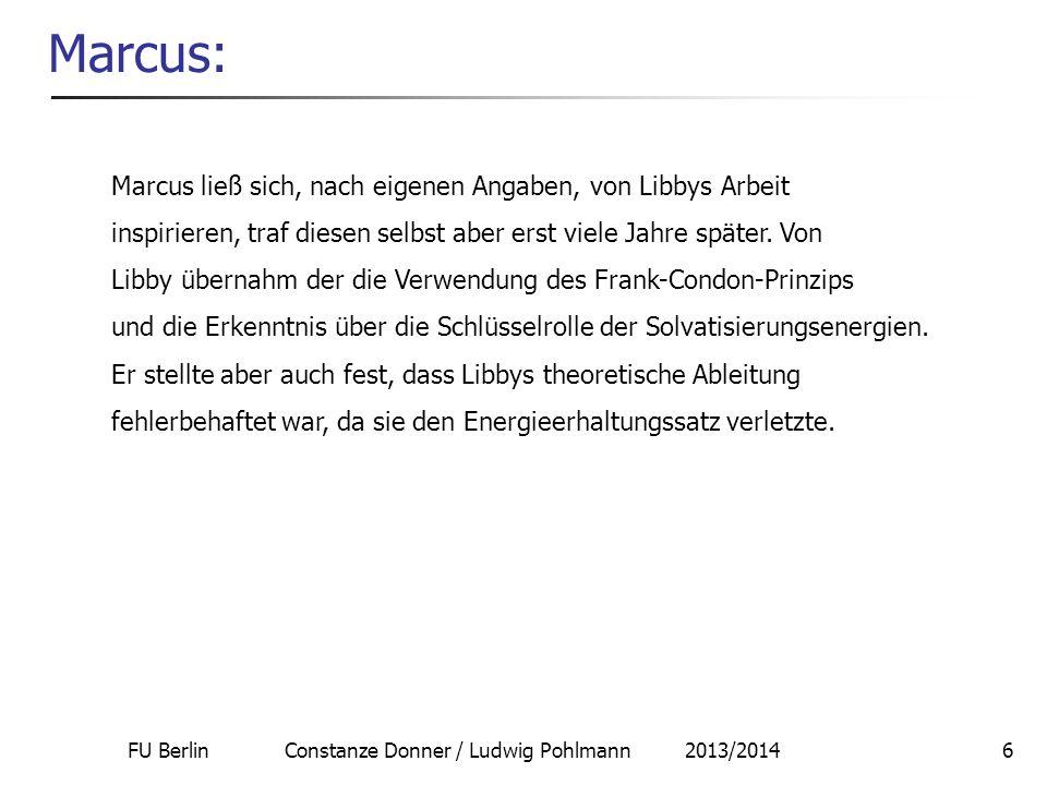 FU Berlin Constanze Donner / Ludwig Pohlmann 2013/201417 Marcus-Theorie: Folgerungen II Anwendung auf die Elektrochemie: In der Elektrochemie gilt für die freie Reaktionsenthalpie: G 0 = F (E – E 0 ) = F Analog für die Oxidation: