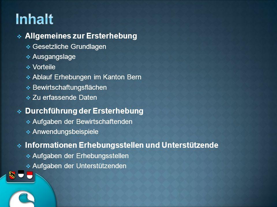 Allgemeines zur Ersterhebung Gesetzliche Grundlagen Ausgangslage Vorteile Ablauf Erhebungen im Kanton Bern Bewirtschaftungsflächen Zu erfassende Daten