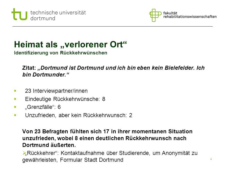 4 Heimat als verlorener Ort Identifizierung von Rückkehrwünschen Zitat: Dortmund ist Dortmund und ich bin eben kein Bielefelder. Ich bin Dortmunder. 2