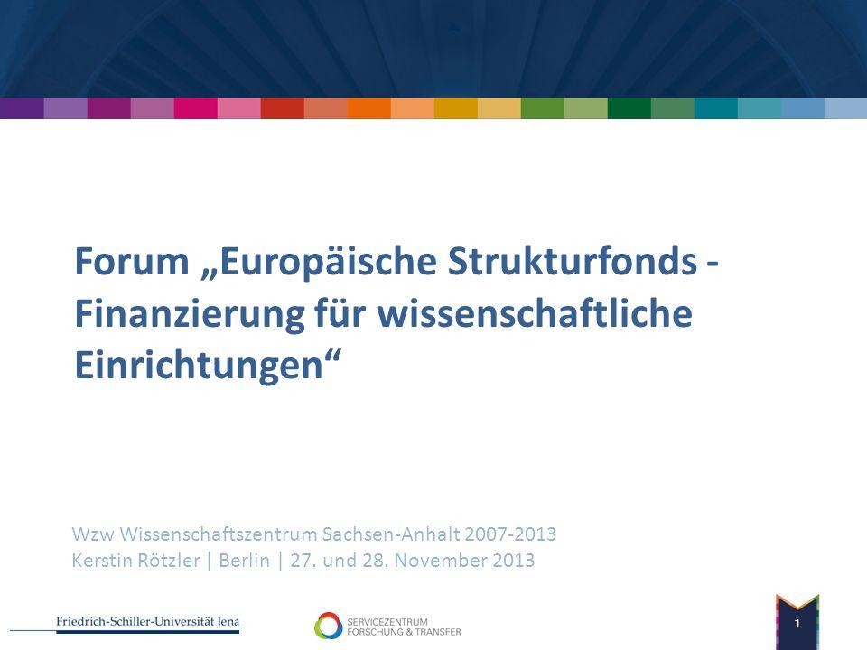 Forum Europäische Strukturfonds - Finanzierung für wissenschaftliche Einrichtungen Wzw Wissenschaftszentrum Sachsen-Anhalt 2007-2013 Kerstin Rötzler | Berlin | 27.