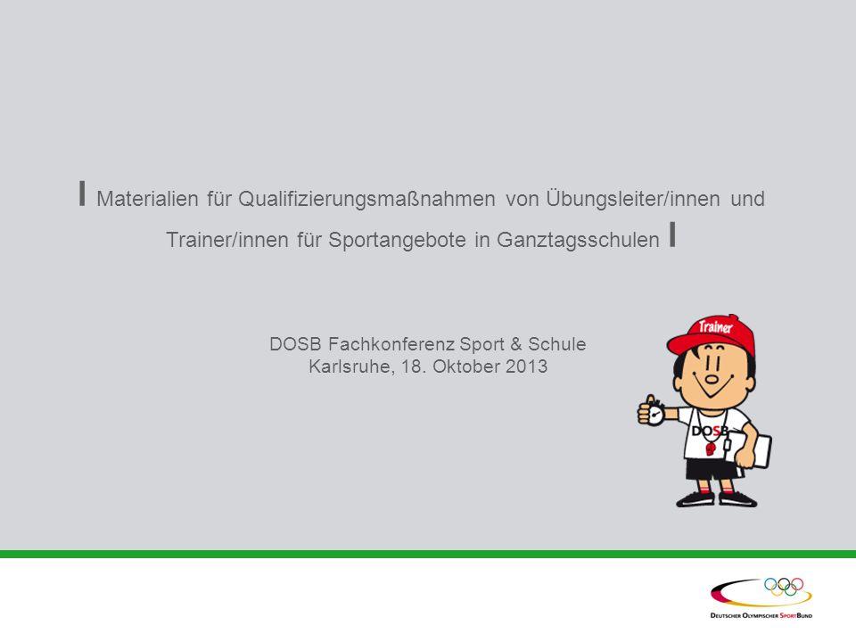 l Materialien für Qualifizierungsmaßnahmen von Übungsleiter/innen und Trainer/innen für Sportangebote in Ganztagsschulen l DOSB Fachkonferenz Sport &