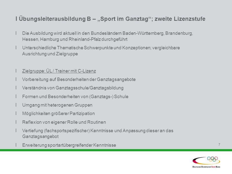 l Übungsleiterausbildung B – Sport im Ganztag; zweite Lizenzstufe l Die Ausbildung wird aktuell in den Bundesländern Baden-Württemberg, Brandenburg, H