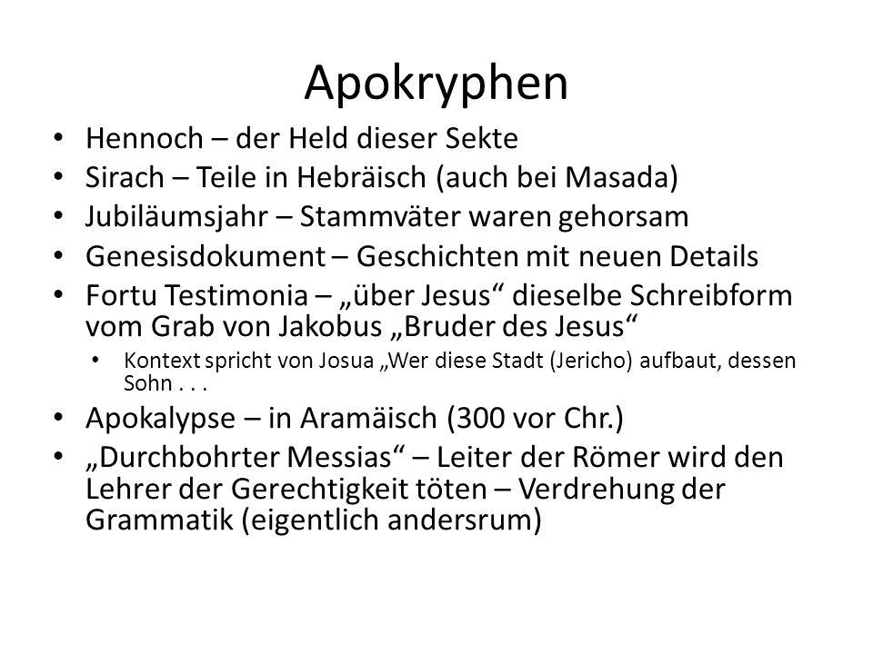 Apokryphen Hennoch – der Held dieser Sekte Sirach – Teile in Hebräisch (auch bei Masada) Jubiläumsjahr – Stammväter waren gehorsam Genesisdokument – G