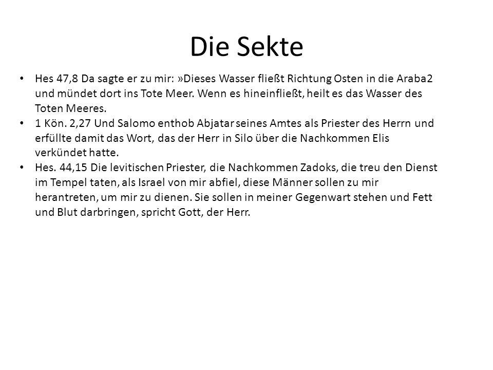 Die Sekte Hes 47,8 Da sagte er zu mir: »Dieses Wasser fließt Richtung Osten in die Araba2 und mündet dort ins Tote Meer.