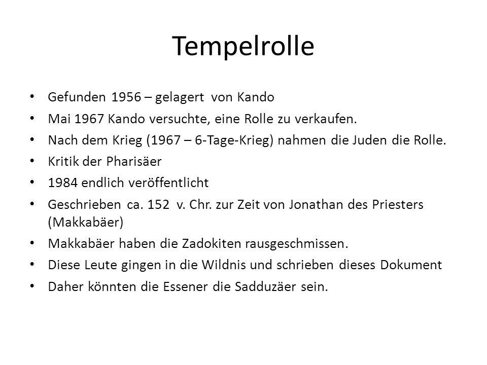 Tempelrolle Gefunden 1956 – gelagert von Kando Mai 1967 Kando versuchte, eine Rolle zu verkaufen. Nach dem Krieg (1967 – 6-Tage-Krieg) nahmen die Jude
