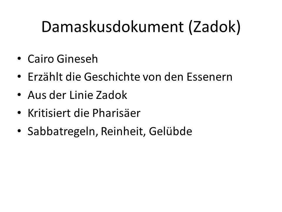 Damaskusdokument (Zadok) Cairo Gineseh Erzählt die Geschichte von den Essenern Aus der Linie Zadok Kritisiert die Pharisäer Sabbatregeln, Reinheit, Gelübde