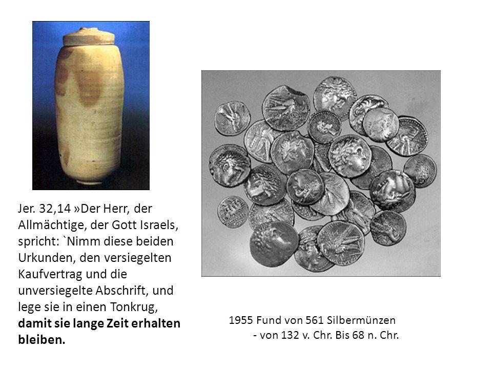 1955 Fund von 561 Silbermünzen - von 132 v. Chr. Bis 68 n. Chr. Jer. 32,14 »Der Herr, der Allmächtige, der Gott Israels, spricht: `Nimm diese beiden U