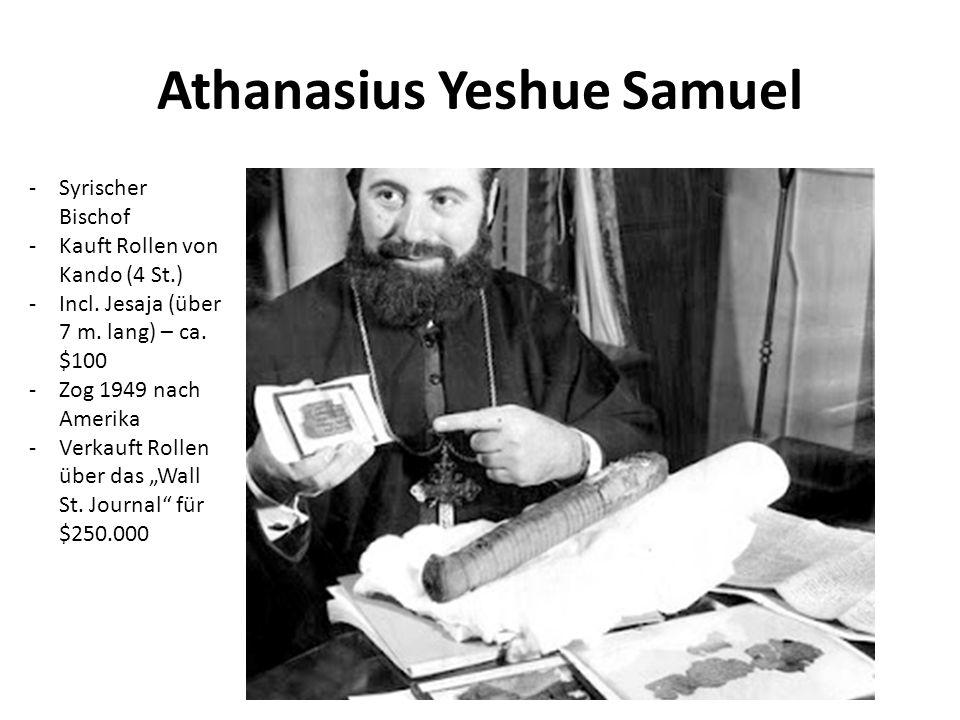 Athanasius Yeshue Samuel -Syrischer Bischof -Kauft Rollen von Kando (4 St.) -Incl. Jesaja (über 7 m. lang) – ca. $100 -Zog 1949 nach Amerika -Verkauft