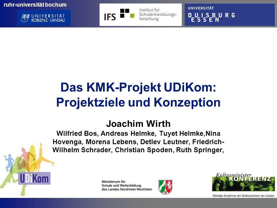 ruhr-universität bochum Das KMK-Projekt UDiKom: Projektziele und Konzeption Joachim Wirth Wilfried Bos, Andreas Helmke, Tuyet Helmke,Nina Hovenga, Mor