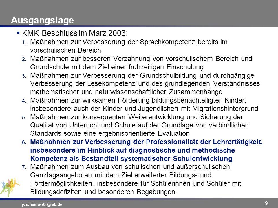 Ausgangslage joachim.wirth@rub.de 2 KMK-Beschluss im März 2003: 1. Maßnahmen zur Verbesserung der Sprachkompetenz bereits im vorschulischen Bereich 2.