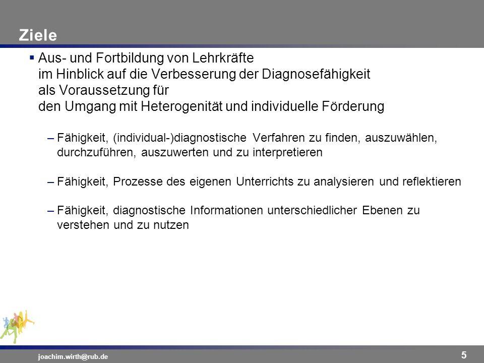 Ziele joachim.wirth@rub.de 5 Aus- und Fortbildung von Lehrkräfte im Hinblick auf die Verbesserung der Diagnosefähigkeit als Voraussetzung für den Umga
