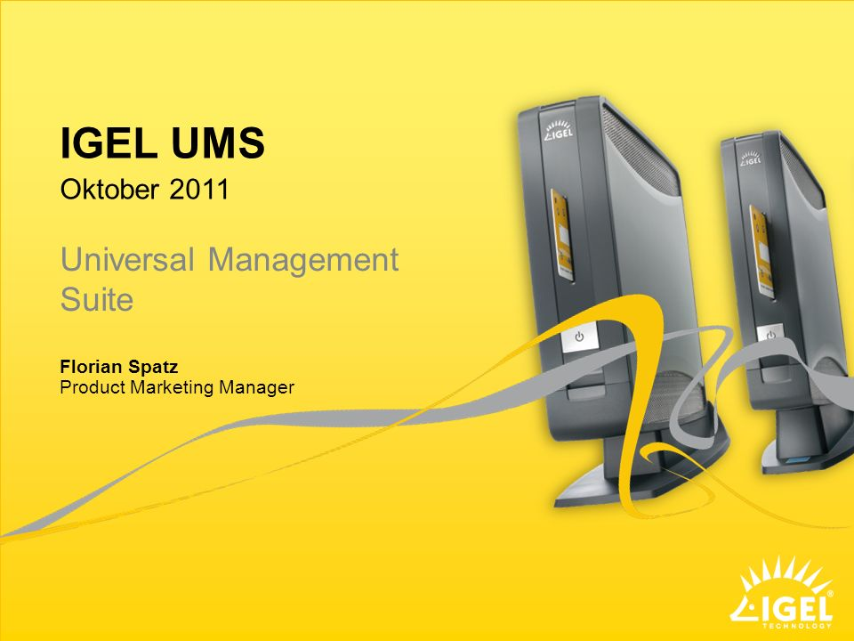 IGEL UMS Product Marketing Manager Oktober 2011 Florian Spatz Universal Management Suite