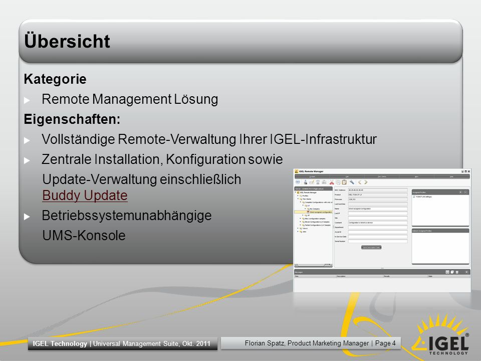 Florian Spatz, Product Marketing Manager | Page 4 IGEL Technology | Universal Management Suite, Okt. 2011 Übersicht Kategorie Remote Management Lösung
