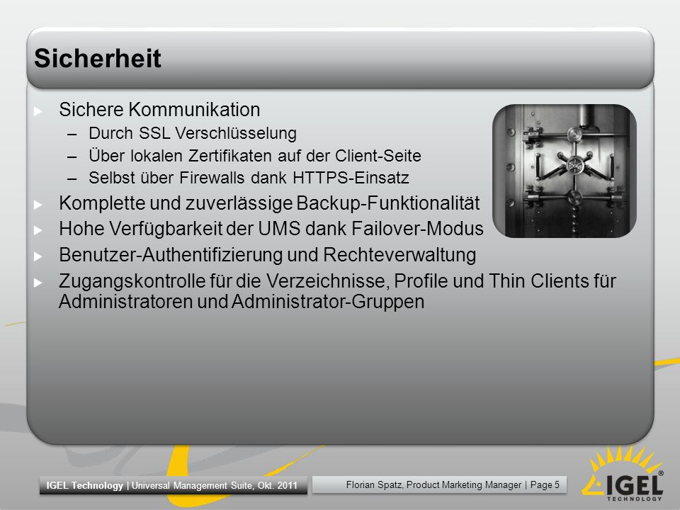 Florian Spatz, Product Marketing Manager | Page 5 IGEL Technology | Universal Management Suite, Okt. 2011 Sicherheit Sichere Kommunikation –Durch SSL