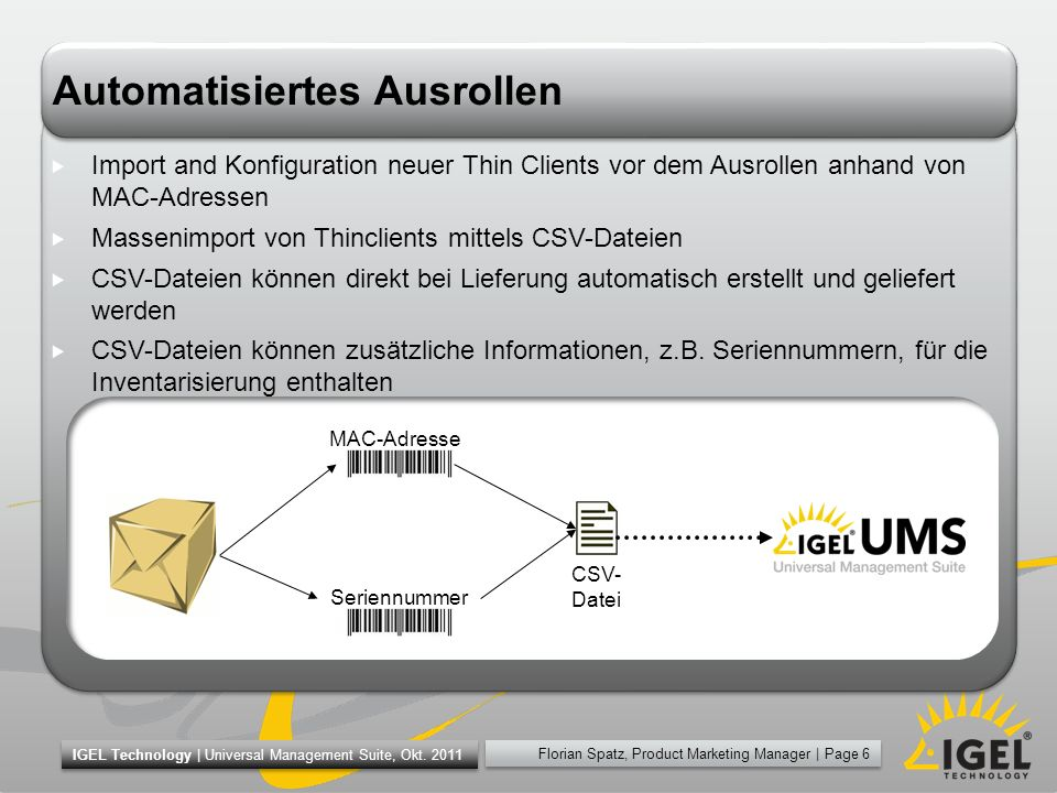 Florian Spatz, Product Marketing Manager | Page 6 IGEL Technology | Universal Management Suite, Okt. 2011 Automatisiertes Ausrollen Import and Konfigu