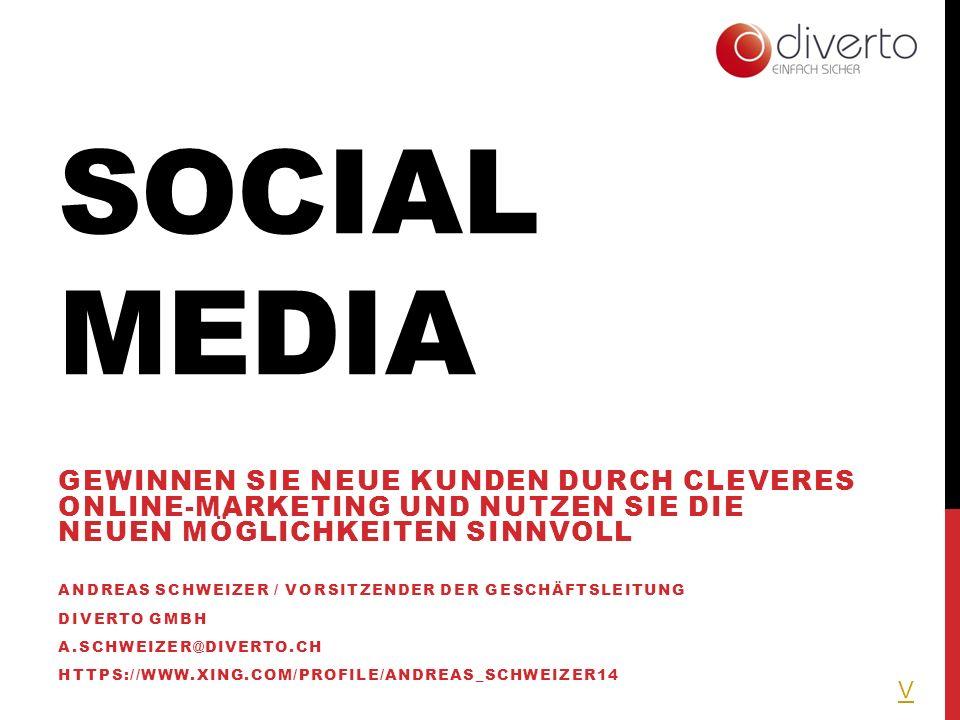 SOCIAL MEDIA GEWINNEN SIE NEUE KUNDEN DURCH CLEVERES ONLINE-MARKETING UND NUTZEN SIE DIE NEUEN MÖGLICHKEITEN SINNVOLL ANDREAS SCHWEIZER / VORSITZENDER DER GESCHÄFTSLEITUNG DIVERTO GMBH A.SCHWEIZER@DIVERTO.CH HTTPS://WWW.XING.COM/PROFILE/ANDREAS_SCHWEIZER14 V