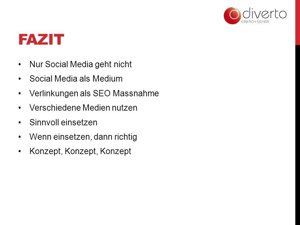 FAZIT Nur Social Media geht nicht Social Media als Medium Verlinkungen als SEO Massnahme Verschiedene Medien nutzen Sinnvoll einsetzen Wenn einsetzen, dann richtig Konzept, Konzept, Konzept