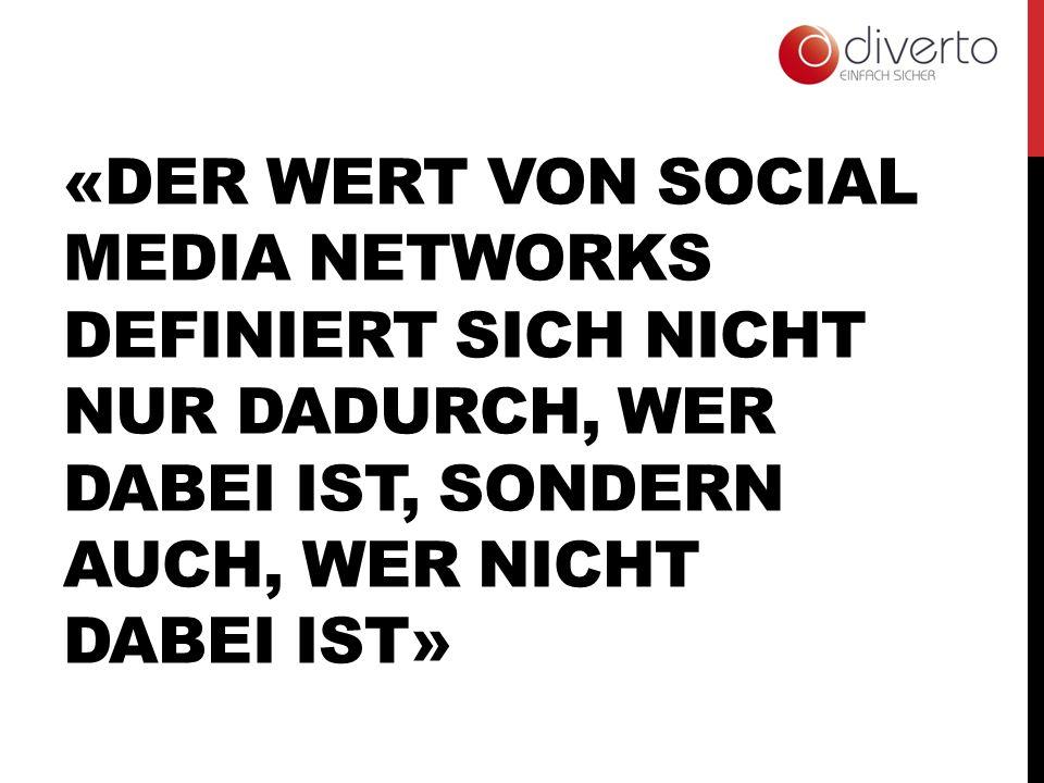 «DER WERT VON SOCIAL MEDIA NETWORKS DEFINIERT SICH NICHT NUR DADURCH, WER DABEI IST, SONDERN AUCH, WER NICHT DABEI IST»