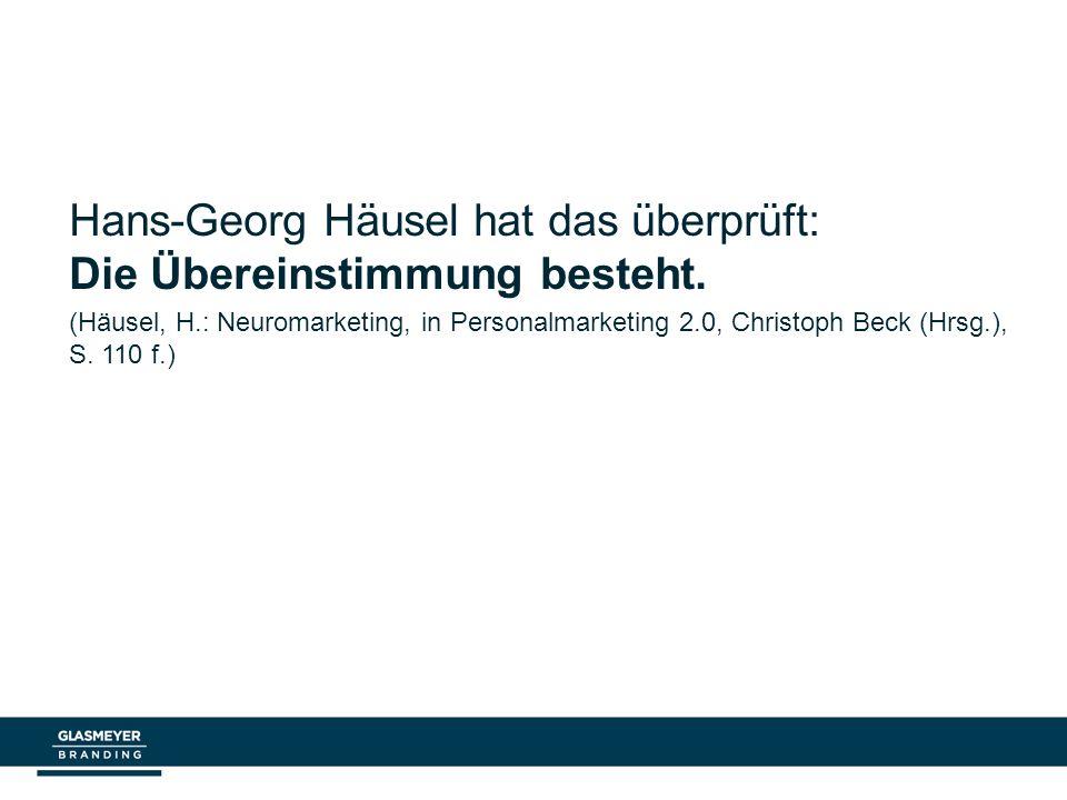 Hans-Georg Häusel hat das überprüft: Die Übereinstimmung besteht. (Häusel, H.: Neuromarketing, in Personalmarketing 2.0, Christoph Beck (Hrsg.), S. 11