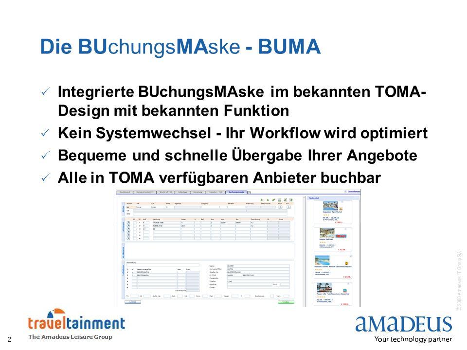© 2008 Amadeus IT Group SA Die BUchungsMAske - BUMA Integrierte BUchungsMAske im bekannten TOMA- Design mit bekannten Funktion Kein Systemwechsel - Ih