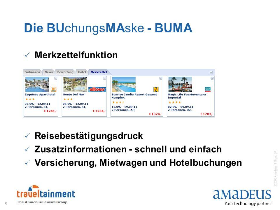 © 2008 Amadeus IT Group SA Die BUchungsMAske - BUMA Merkzettelfunktion Reisebestätigungsdruck Zusatzinformationen - schnell und einfach Versicherung,
