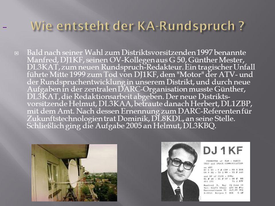Bald nach seiner Wahl zum Distriktsvorsitzenden 1997 benannte Manfred, DJ1KF, seinen OV-Kollegen aus G 50, Günther Mester, DL3KAT, zum neuen Rundspruc