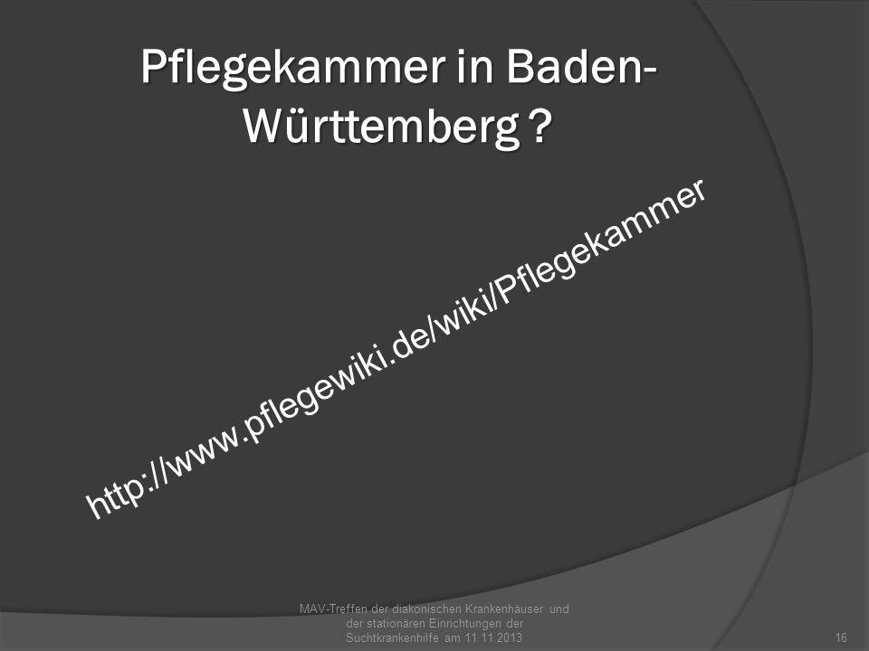 Pflegekammer in Baden- Württemberg ? http://www.pflegewiki.de/wiki/Pflegekammer MAV-Treffen der diakonischen Krankenhäuser und der stationären Einrich
