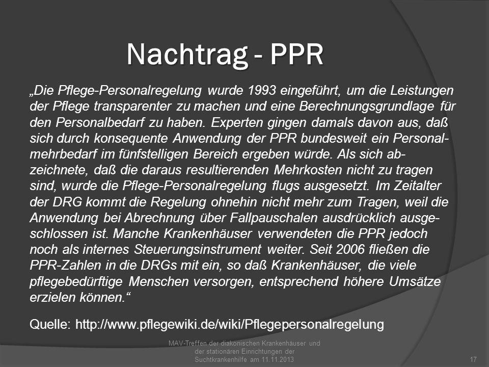 Nachtrag - PPR Die Pflege-Personalregelung wurde 1993 eingeführt, um die Leistungen der Pflege transparenter zu machen und eine Berechnungsgrundlage f