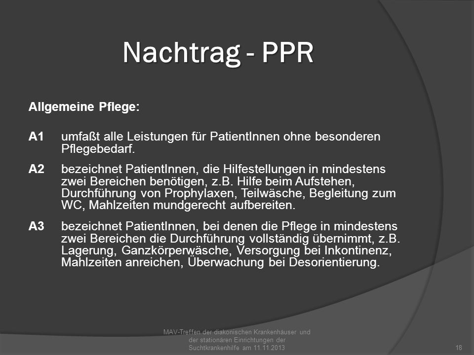 Nachtrag - PPR Allgemeine Pflege: A1 umfaßt alle Leistungen für PatientInnen ohne besonderen Pflegebedarf. A2 bezeichnet PatientInnen, die Hilfestellu