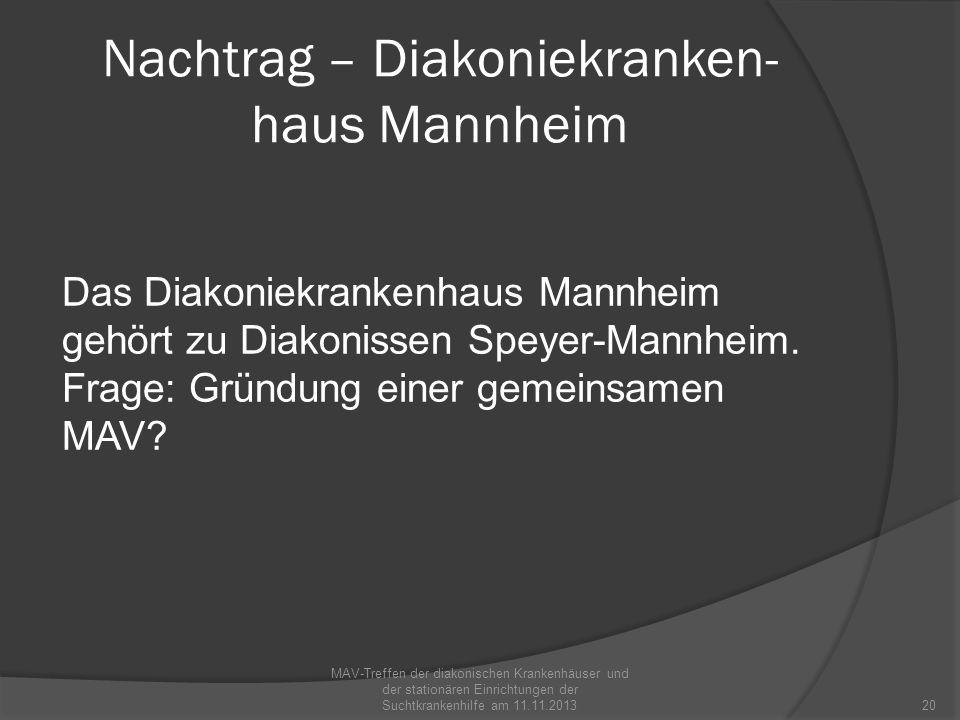 Nachtrag – Diakoniekranken- haus Mannheim Das Diakoniekrankenhaus Mannheim gehört zu Diakonissen Speyer-Mannheim. Frage: Gründung einer gemeinsamen MA
