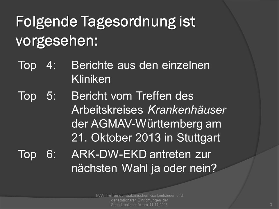 Folgende Tagesordnung ist vorgesehen: Top 4:Berichte aus den einzelnen Kliniken Top 5:Bericht vom Treffen des Arbeitskreises Krankenhäuser der AGMAV-W