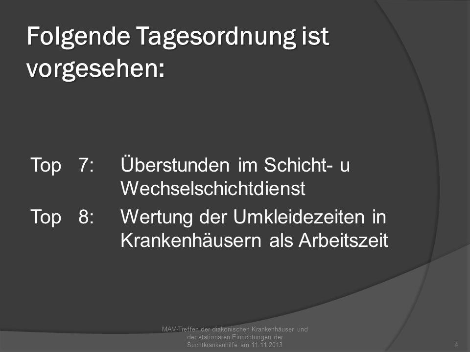 Folgende Tagesordnung ist vorgesehen: Top 7:Überstunden im Schicht- u Wechselschichtdienst Top 8:Wertung der Umkleidezeiten in Krankenhäusern als Arbe