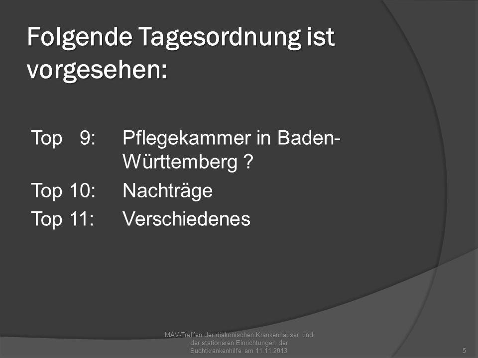 Folgende Tagesordnung ist vorgesehen: Top 9:Pflegekammer in Baden- Württemberg ? Top 10:Nachträge Top 11:Verschiedenes MAV-Treffen der diakonischen Kr
