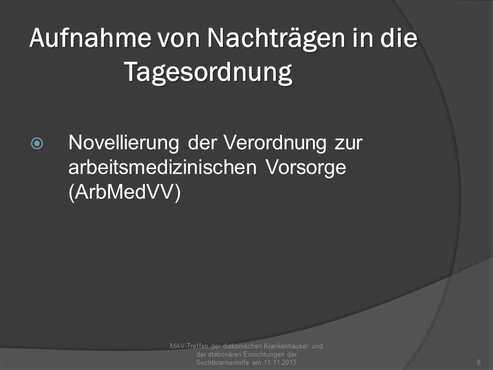 Aufnahme von Nachträgen in die Tagesordnung Novellierung der Verordnung zur arbeitsmedizinischen Vorsorge (ArbMedVV) MAV-Treffen der diakonischen Kran