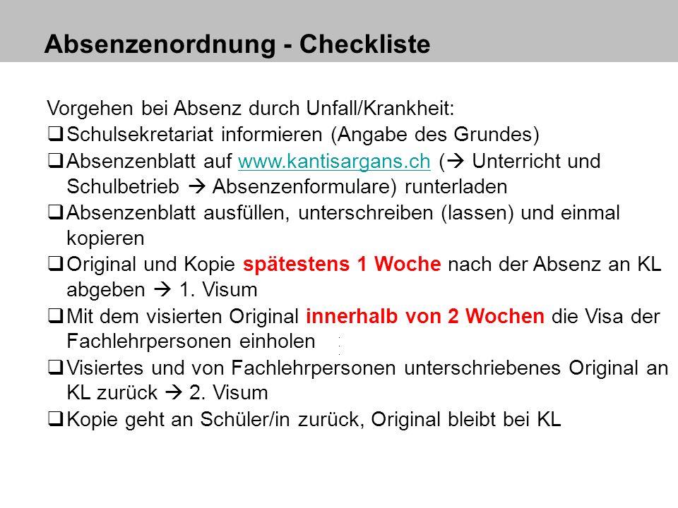 Absenzenordnung - Checkliste Vorgehen bei Absenz durch Unfall/Krankheit: Schulsekretariat informieren (Angabe des Grundes) Absenzenblatt auf www.kanti