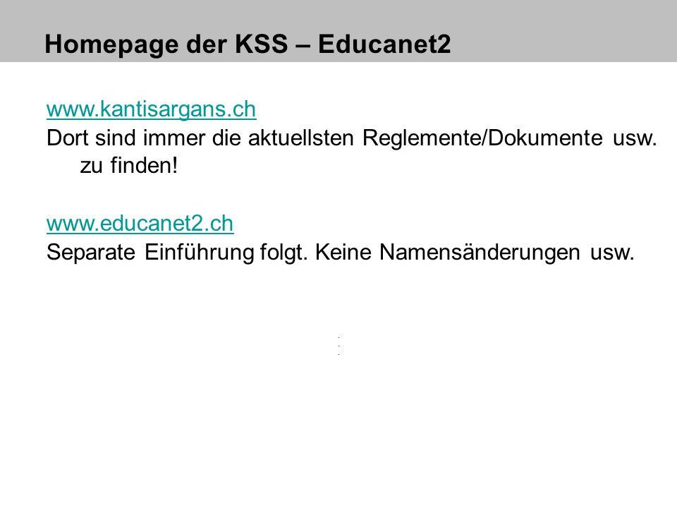 Homepage der KSS – Educanet2 www.kantisargans.ch Dort sind immer die aktuellsten Reglemente/Dokumente usw. zu finden! www.educanet2.ch Separate Einfüh