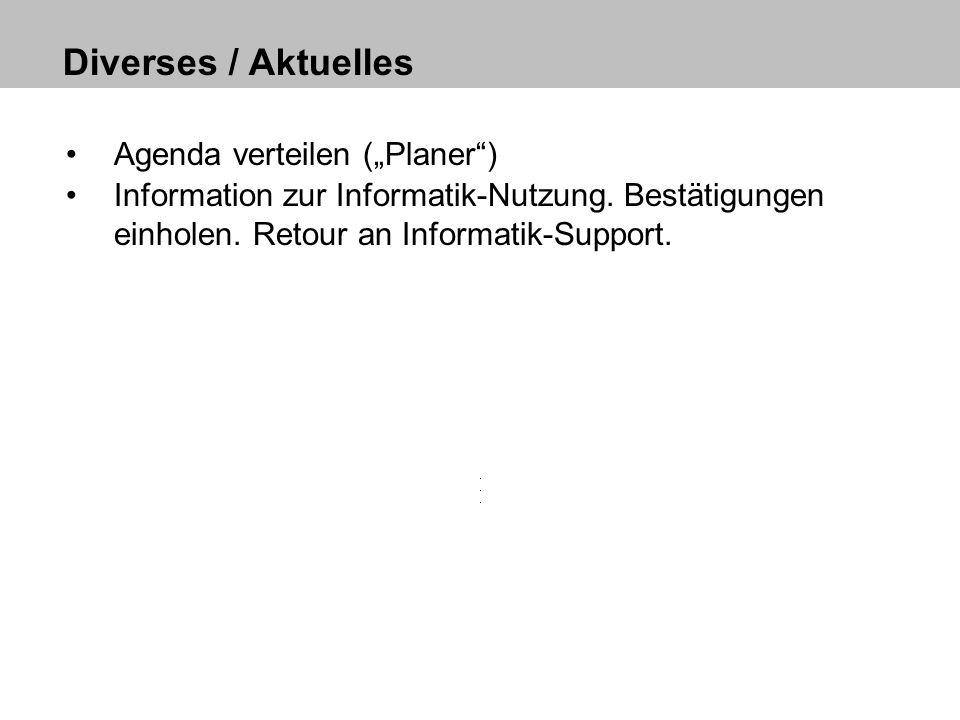 Diverses / Aktuelles Agenda verteilen (Planer) Information zur Informatik-Nutzung. Bestätigungen einholen. Retour an Informatik-Support.
